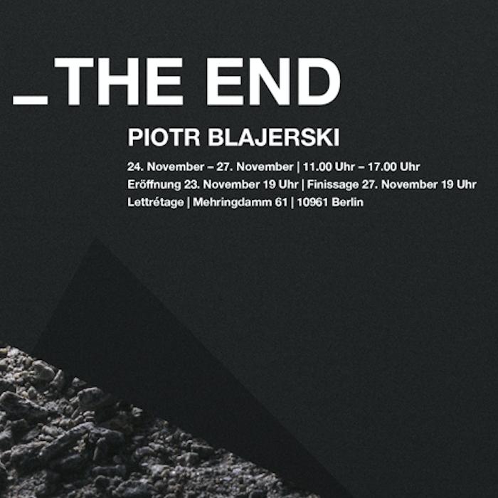 Ausstellung PIOTR BLAJERSKI /// THE END /// Eröffnung 23. November 2015 at 7 pm